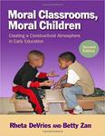 Moral Classrooms, Moral Children: Creating a Constructivist Atmosphere in Early Education by Betty Zan and Rheta DeVries