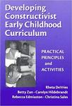 Developing Constructivist Early Childhood (Early Childhood Education, 81) by Betty Zan, Rheta DeVries, Rebecca Edmiaston, and Christina Sales