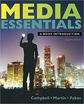 Media Essentials: A Brief Introduction by Richard Campbell, Christopher Martin, and Bettina Fabos