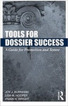 Tools for Dossier Success: A Guide for Promotion and Tenure by Lisa Hooper, Joy Burnham, and Vivian Wright