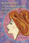 Women of Faith and Religious Identity in Fin-de-Siècle France by Emily Machen