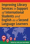 Improving Library Services in Support of International Student and English as a Second Language Learners by Leila J. Rod-Welch