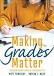 Making Grades Matter: Standards-Based Grading in a Secondary PLC (A practical guide for PLCs and standards-based grading at the secondary education level)