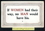[266a] If WOMEN had their way, no MAN would have his. [front] by Publisher unknown