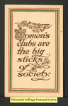 [402a] Women's clubs are the big sticks of society. (brown) [front] by Publisher unknown