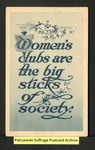 [403a] Women's clubs are the big sticks of society. (blue) [front] by Publisher unknown