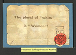 "[413a] The plural of ""whim"" is ""Women""! [front] by W. E. Mack"