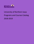 Programs and Courses Catalog 2018-2019 by University of Northern Iowa