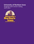 Programs and Courses Catalog 2012-2014 by University of Northern Iowa