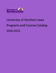 Programs and Courses Catalog 2010-2012 by University of Northern Iowa