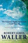 The Summer Nights Never End...Until They Do: Life, Liberty, and the Lure of the Short-Run by Robert James Waller